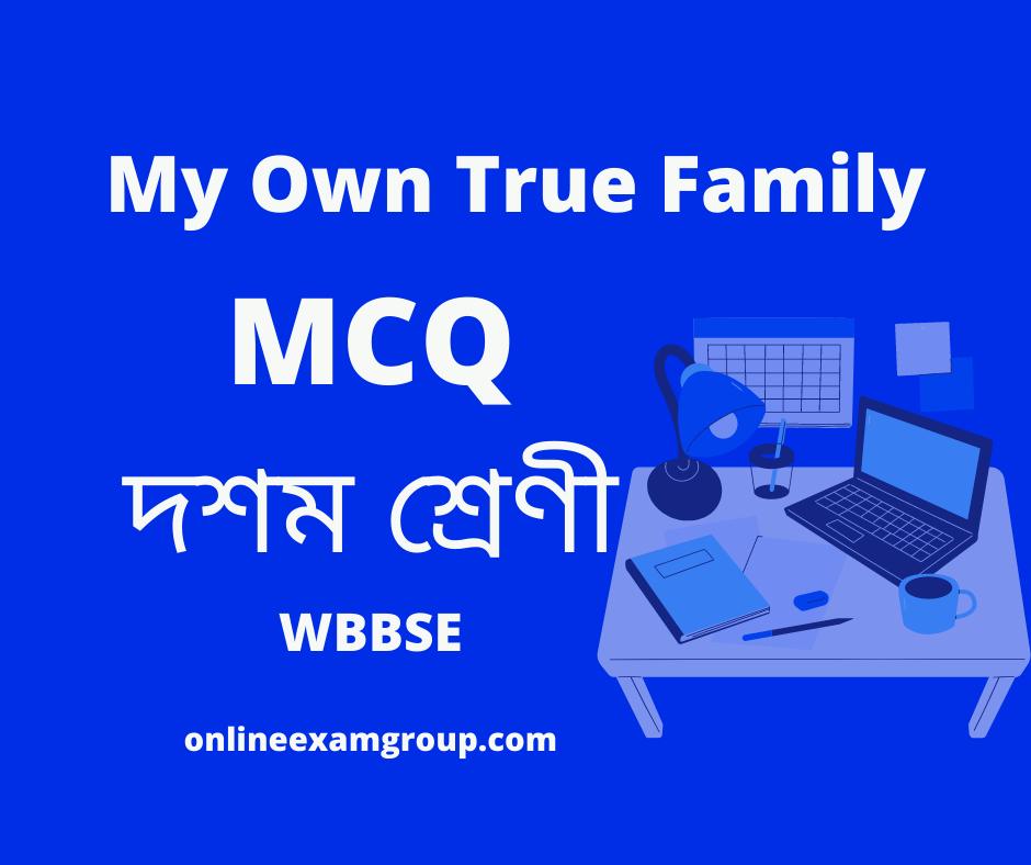 My Own True Family MCQ Class X